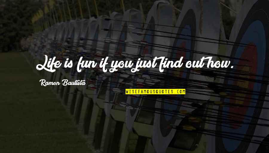 Life N Fun Quotes By Ramon Bautista: Life is fun if you just find out