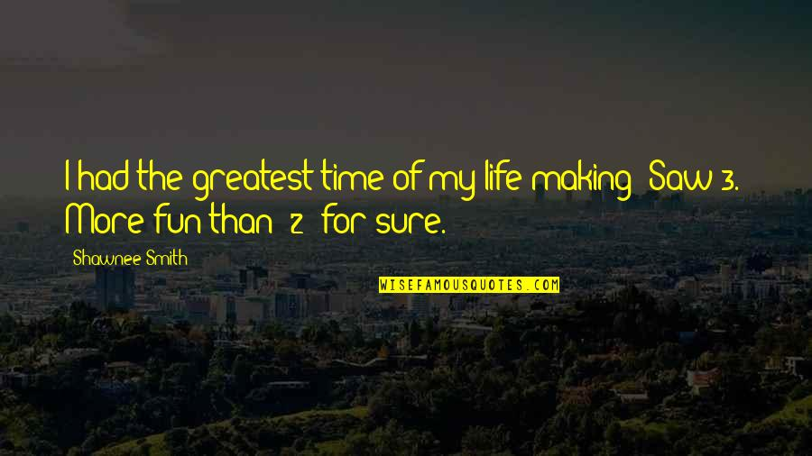 Life N Fun Quotes By Shawnee Smith: I had the greatest time of my life