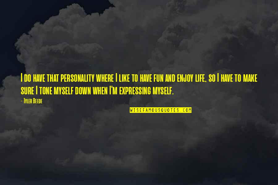 Life N Fun Quotes By Tyler Beede: I do have that personality where I like