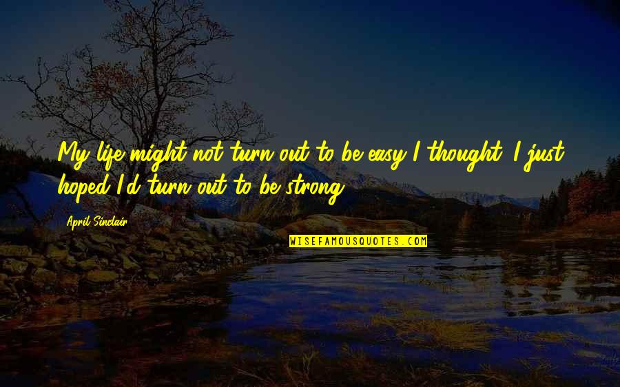 Life Not Easy Quotes By April Sinclair: My life might not turn out to be