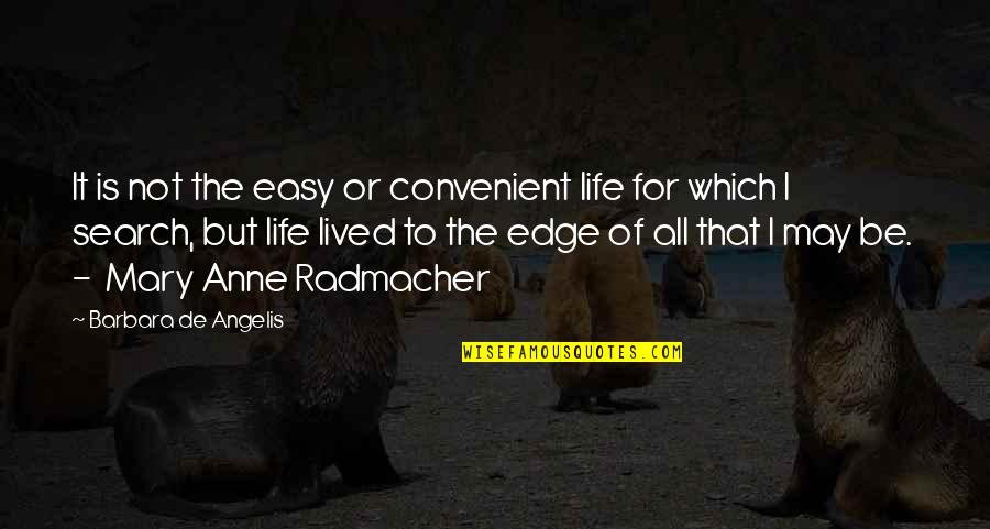 Life Not Easy Quotes By Barbara De Angelis: It is not the easy or convenient life
