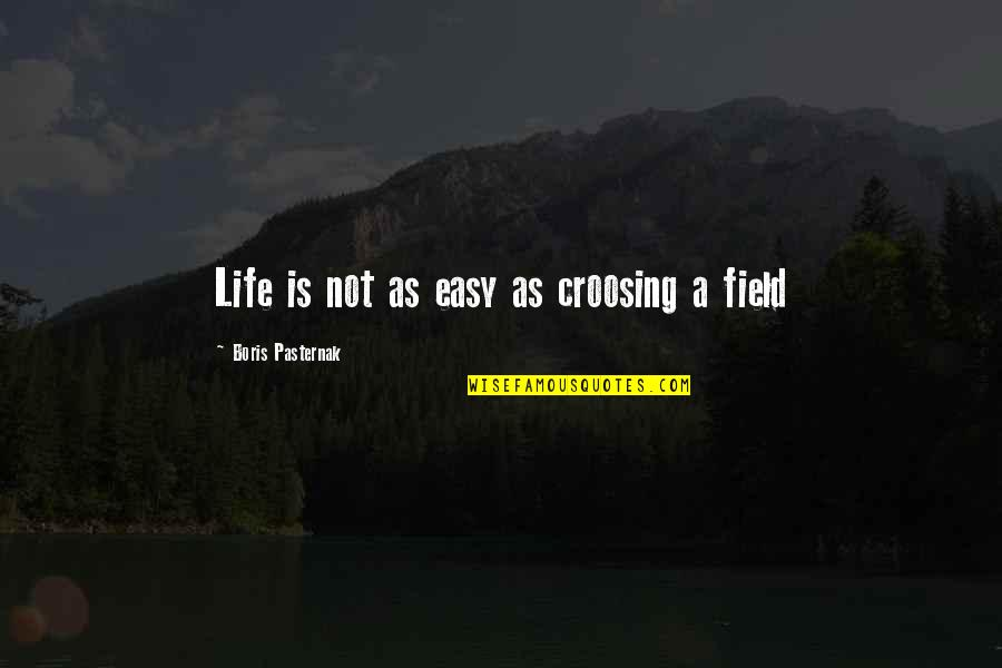 Life Not Easy Quotes By Boris Pasternak: Life is not as easy as croosing a