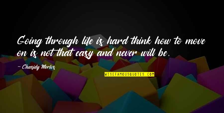 Life Not Easy Quotes By Chasidy Merlos: Going through life is hard think how to