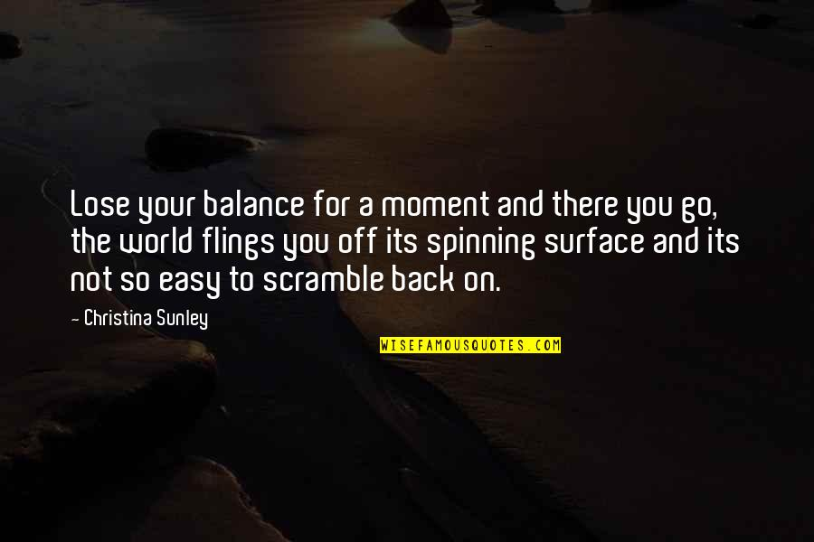 Life Not Easy Quotes By Christina Sunley: Lose your balance for a moment and there
