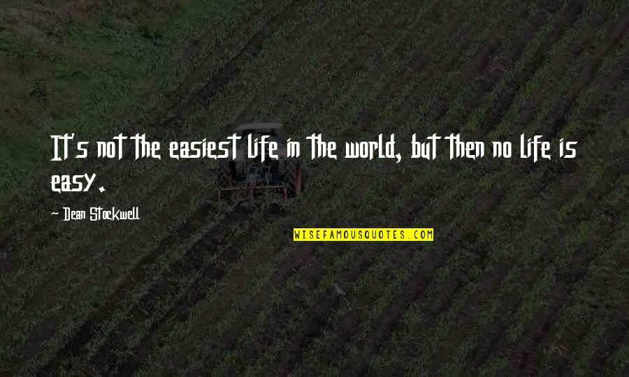 Life Not Easy Quotes By Dean Stockwell: It's not the easiest life in the world,