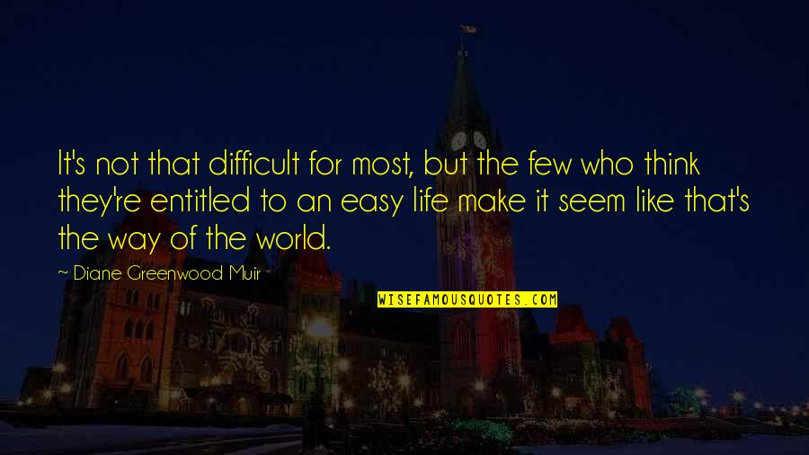 Life Not Easy Quotes By Diane Greenwood Muir: It's not that difficult for most, but the