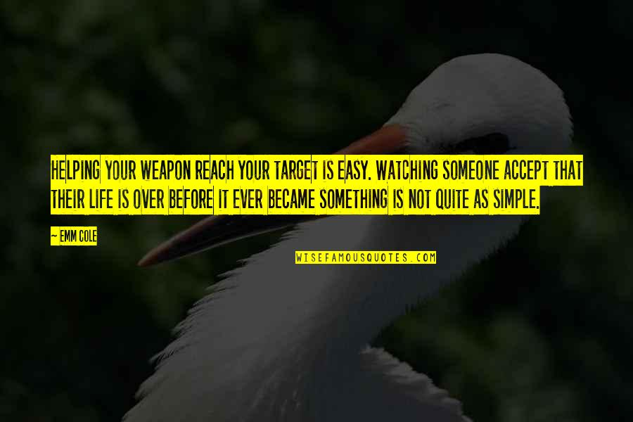Life Not Easy Quotes By Emm Cole: Helping your weapon reach your target is easy.