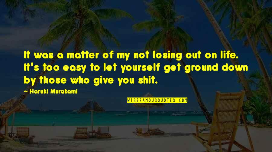Life Not Easy Quotes By Haruki Murakami: It was a matter of my not losing