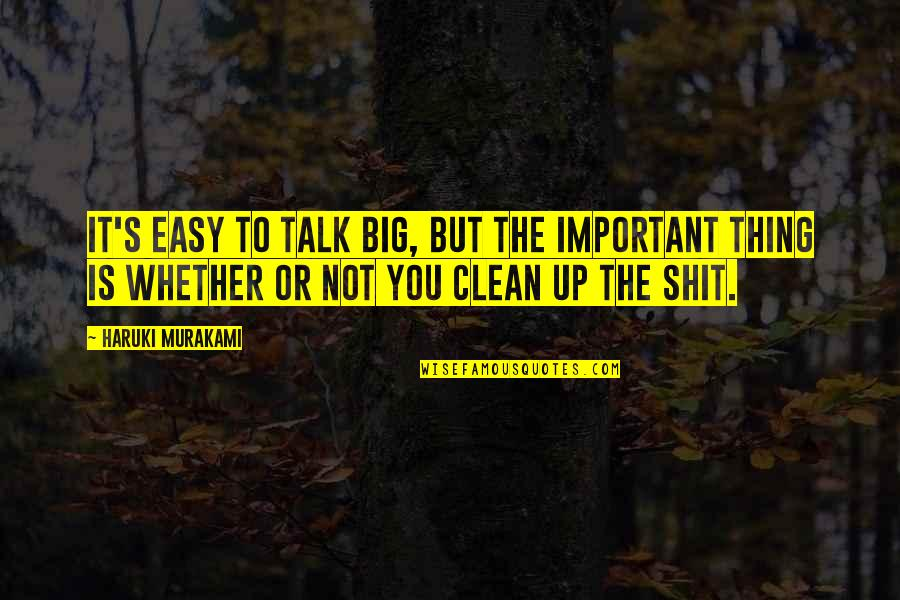 Life Not Easy Quotes By Haruki Murakami: It's easy to talk big, but the important