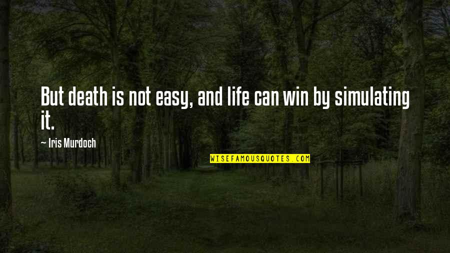 Life Not Easy Quotes By Iris Murdoch: But death is not easy, and life can