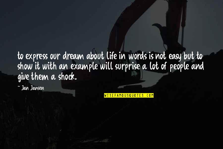 Life Not Easy Quotes By Jan Jansen: to express our dream about life in words