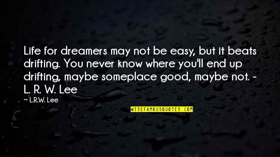 Life Not Easy Quotes By L.R.W. Lee: Life for dreamers may not be easy, but