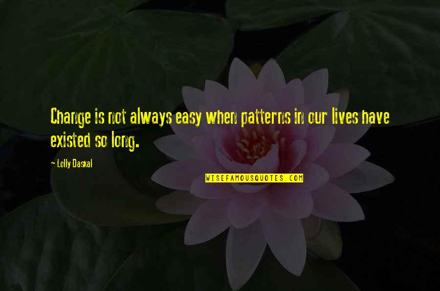 Life Not Easy Quotes By Lolly Daskal: Change is not always easy when patterns in