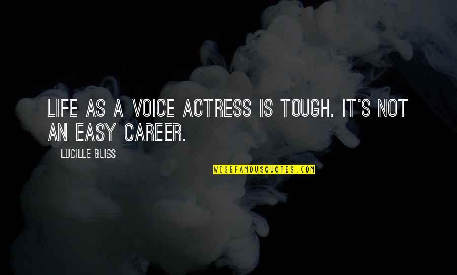 Life Not Easy Quotes By Lucille Bliss: Life as a voice actress is tough. It's