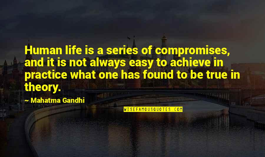Life Not Easy Quotes By Mahatma Gandhi: Human life is a series of compromises, and