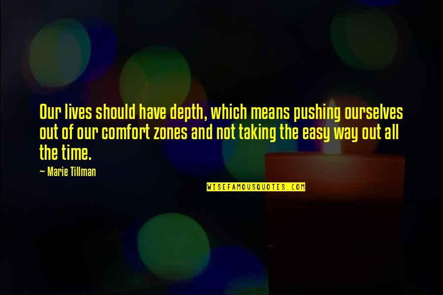Life Not Easy Quotes By Marie Tillman: Our lives should have depth, which means pushing