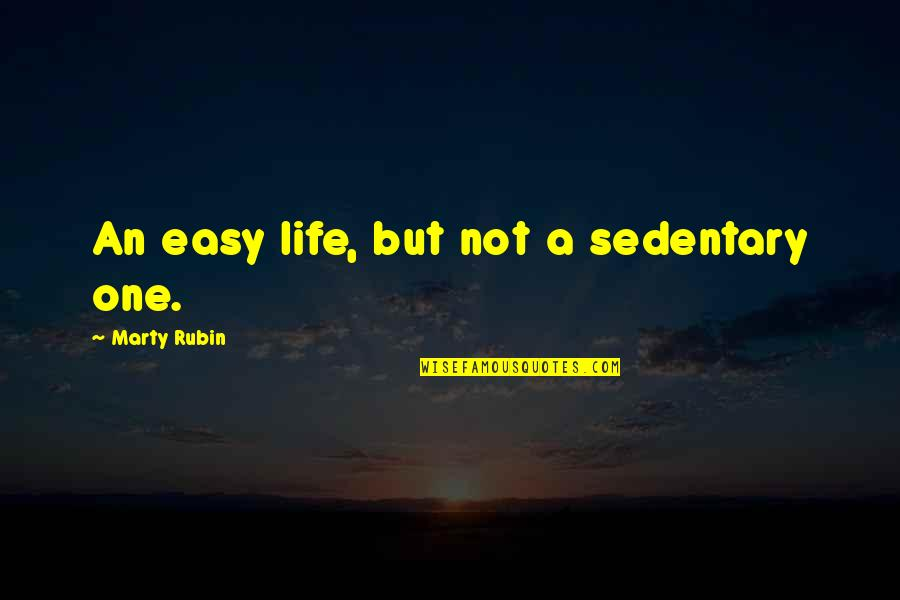 Life Not Easy Quotes By Marty Rubin: An easy life, but not a sedentary one.