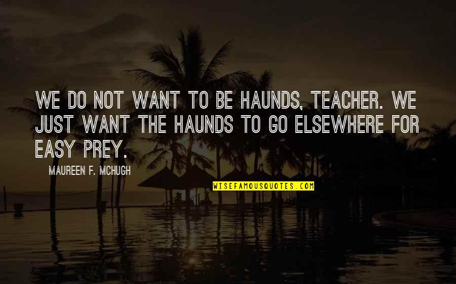 Life Not Easy Quotes By Maureen F. McHugh: We do not want to be haunds, teacher.