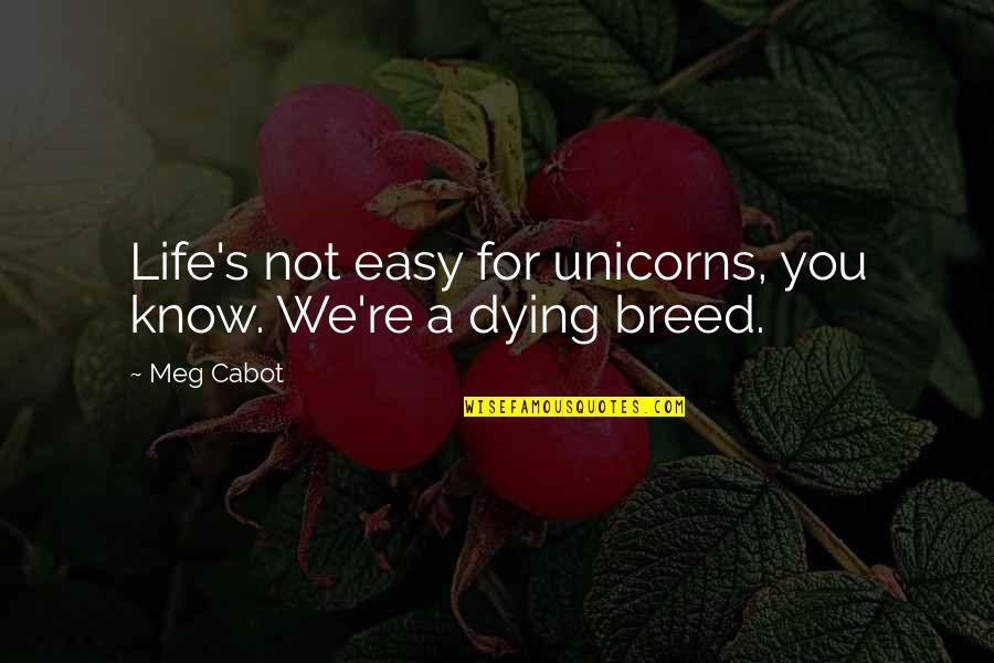Life Not Easy Quotes By Meg Cabot: Life's not easy for unicorns, you know. We're