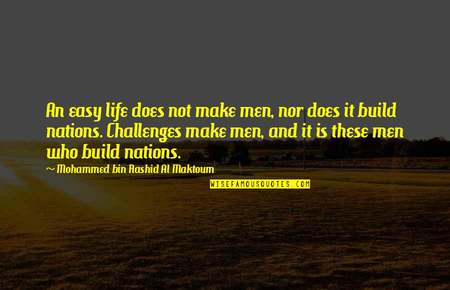Life Not Easy Quotes By Mohammed Bin Rashid Al Maktoum: An easy life does not make men, nor