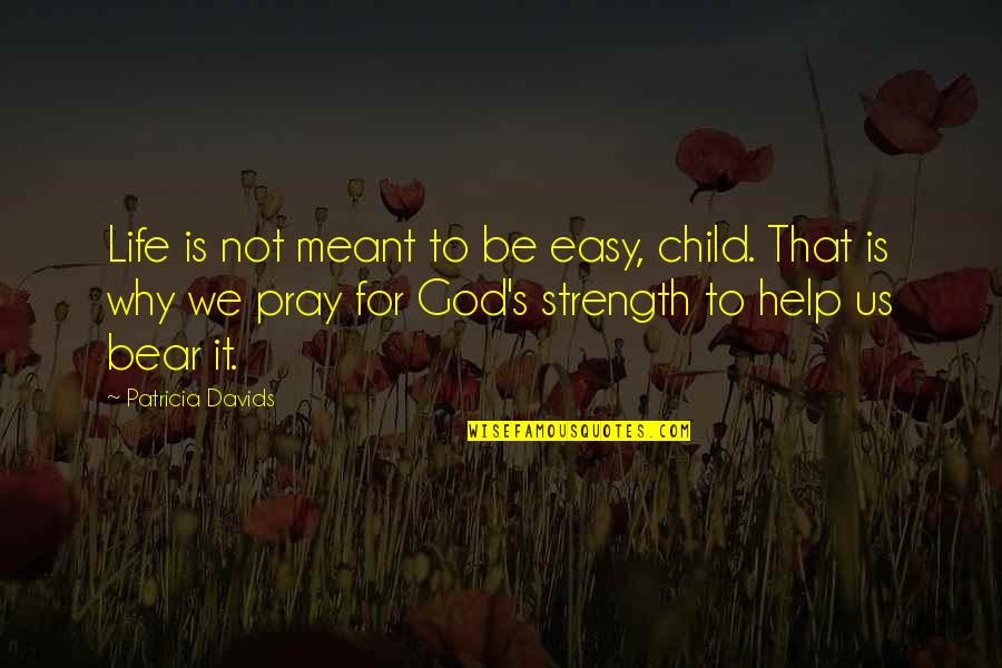 Life Not Easy Quotes By Patricia Davids: Life is not meant to be easy, child.