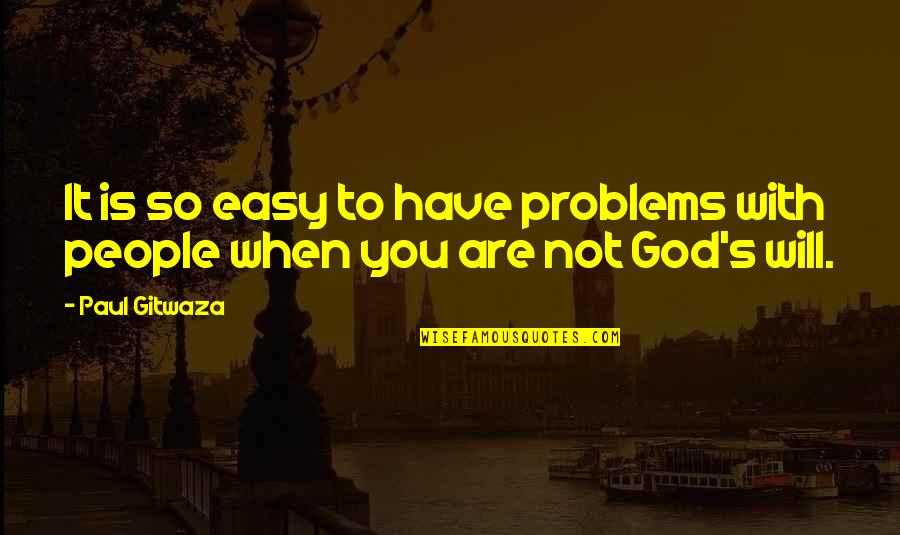 Life Not Easy Quotes By Paul Gitwaza: It is so easy to have problems with