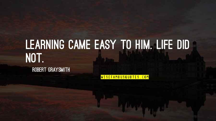 Life Not Easy Quotes By Robert Graysmith: Learning came easy to him. Life did not.