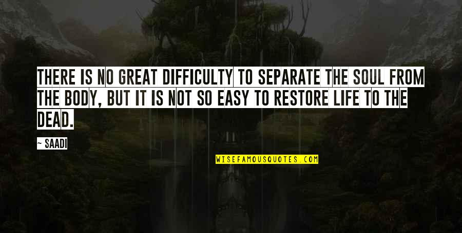 Life Not Easy Quotes By Saadi: There is no great difficulty to separate the