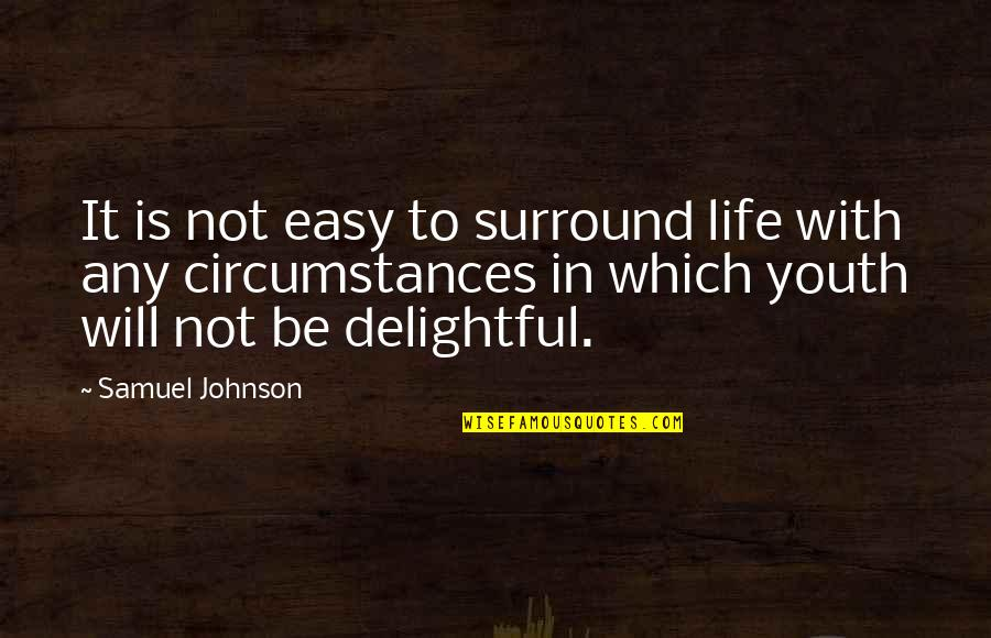 Life Not Easy Quotes By Samuel Johnson: It is not easy to surround life with