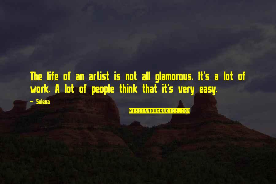 Life Not Easy Quotes By Selena: The life of an artist is not all