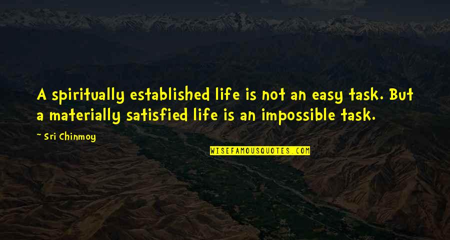 Life Not Easy Quotes By Sri Chinmoy: A spiritually established life is not an easy