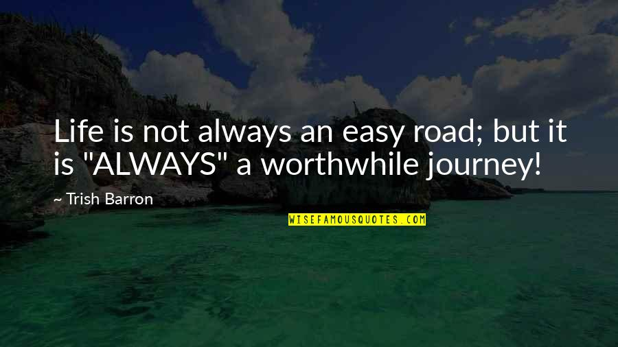 Life Not Easy Quotes By Trish Barron: Life is not always an easy road; but