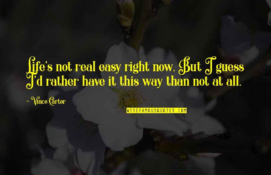 Life Not Easy Quotes By Vince Carter: Life's not real easy right now. But I