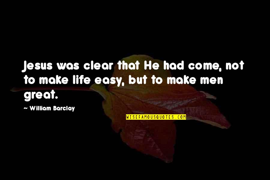 Life Not Easy Quotes By William Barclay: Jesus was clear that He had come, not