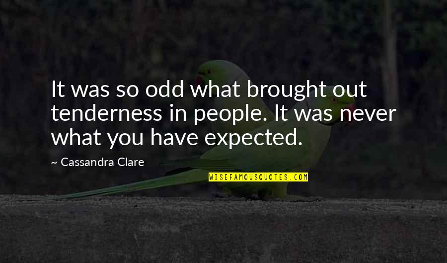 Life Not What You Expected Quotes By Cassandra Clare: It was so odd what brought out tenderness