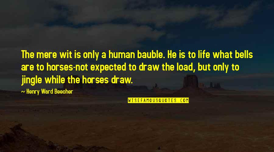 Life Not What You Expected Quotes By Henry Ward Beecher: The mere wit is only a human bauble.