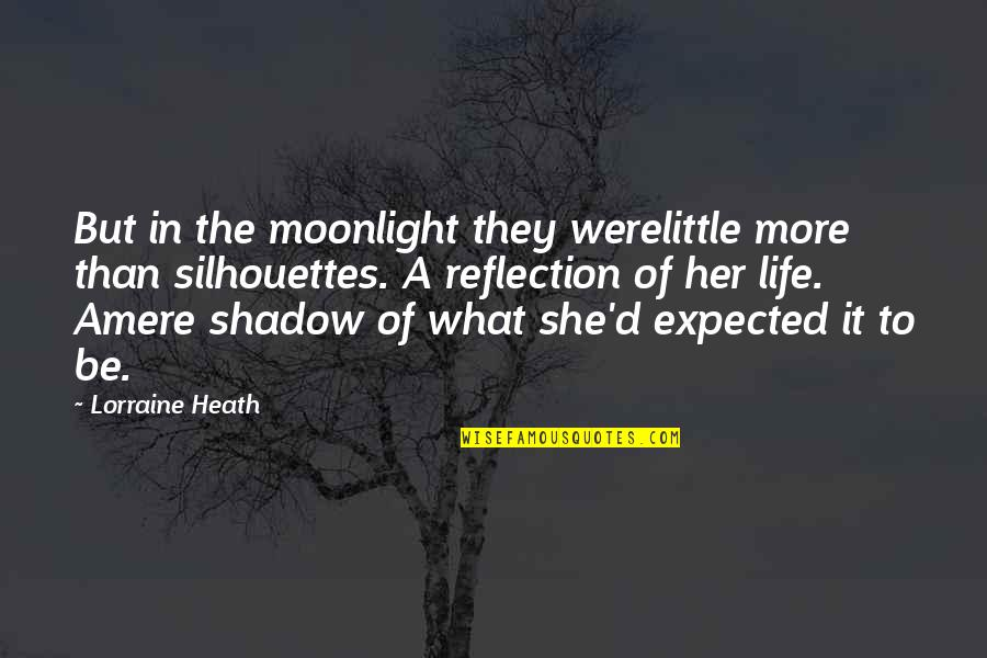 Life Not What You Expected Quotes By Lorraine Heath: But in the moonlight they werelittle more than