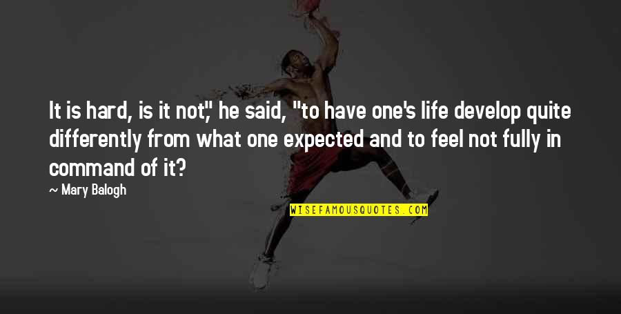 "Life Not What You Expected Quotes By Mary Balogh: It is hard, is it not,"" he said,"
