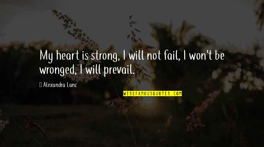 Life Of Struggle Quotes By Alexandra Lanc: My heart is strong, I will not fail,