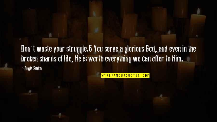 Life Of Struggle Quotes By Angie Smith: Don't waste your struggle.6 You serve a glorious