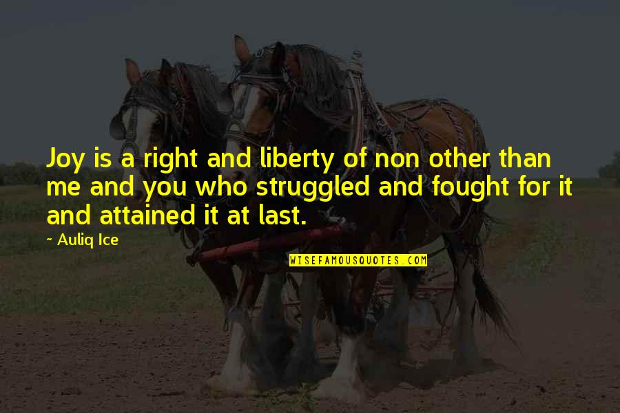 Life Of Struggle Quotes By Auliq Ice: Joy is a right and liberty of non