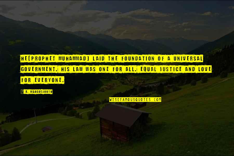 Life Of Struggle Quotes By B. Margoliouth: He(Prophet Muhammad) laid the foundation of a universal
