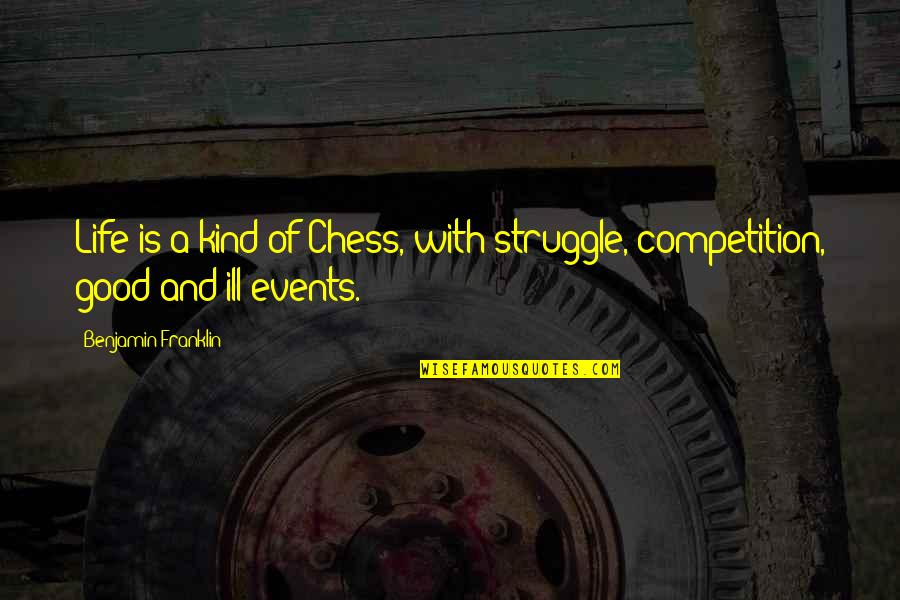 Life Of Struggle Quotes By Benjamin Franklin: Life is a kind of Chess, with struggle,
