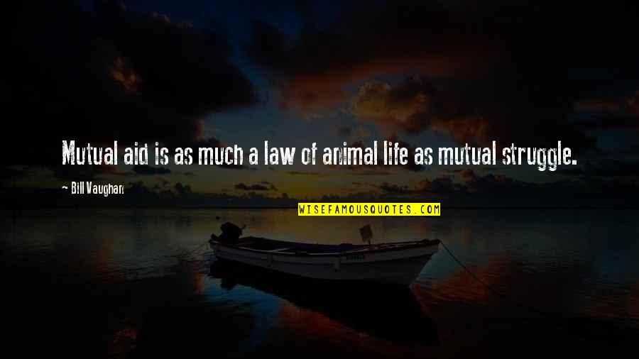 Life Of Struggle Quotes By Bill Vaughan: Mutual aid is as much a law of