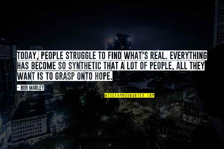 Life Of Struggle Quotes By Bob Marley: Today, people struggle to find what's real. Everything