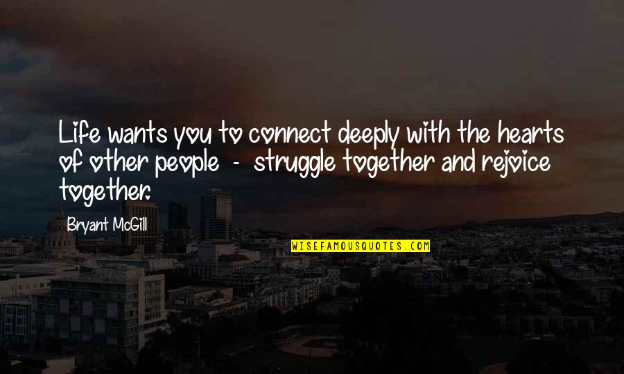 Life Of Struggle Quotes By Bryant McGill: Life wants you to connect deeply with the