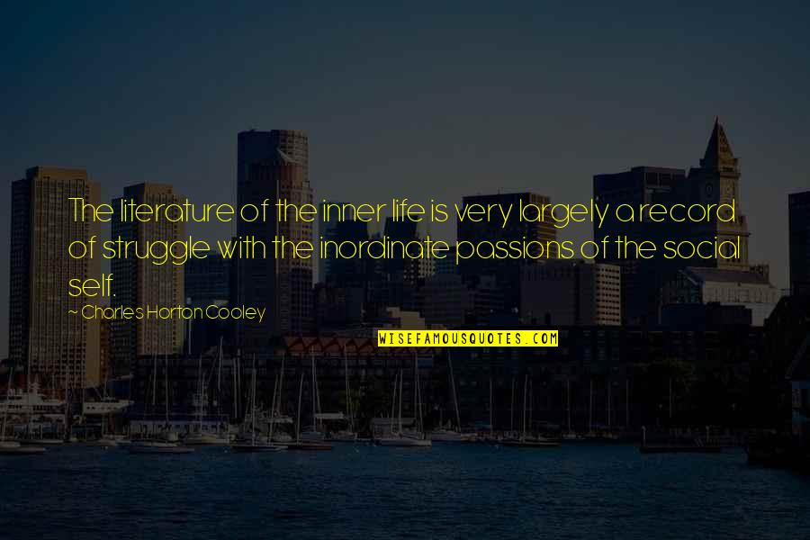 Life Of Struggle Quotes By Charles Horton Cooley: The literature of the inner life is very