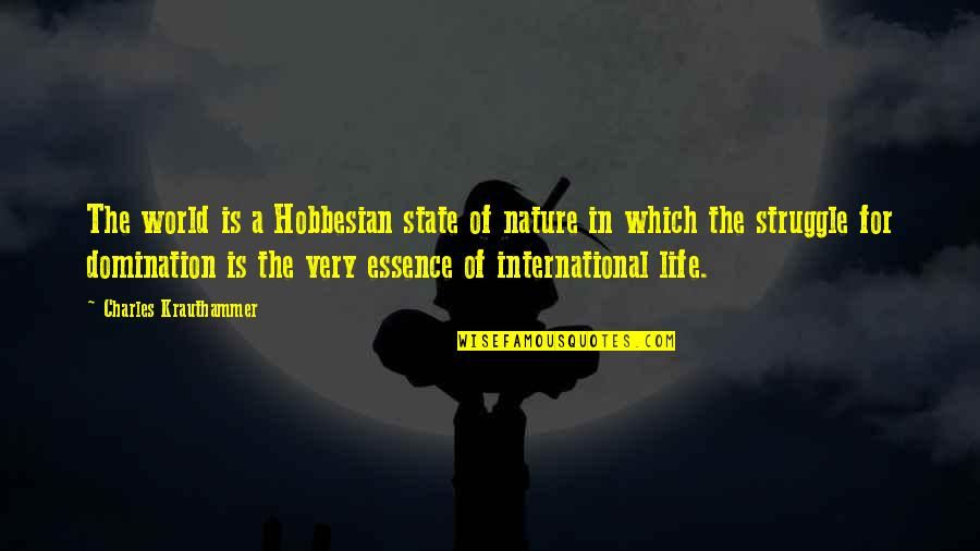 Life Of Struggle Quotes By Charles Krauthammer: The world is a Hobbesian state of nature