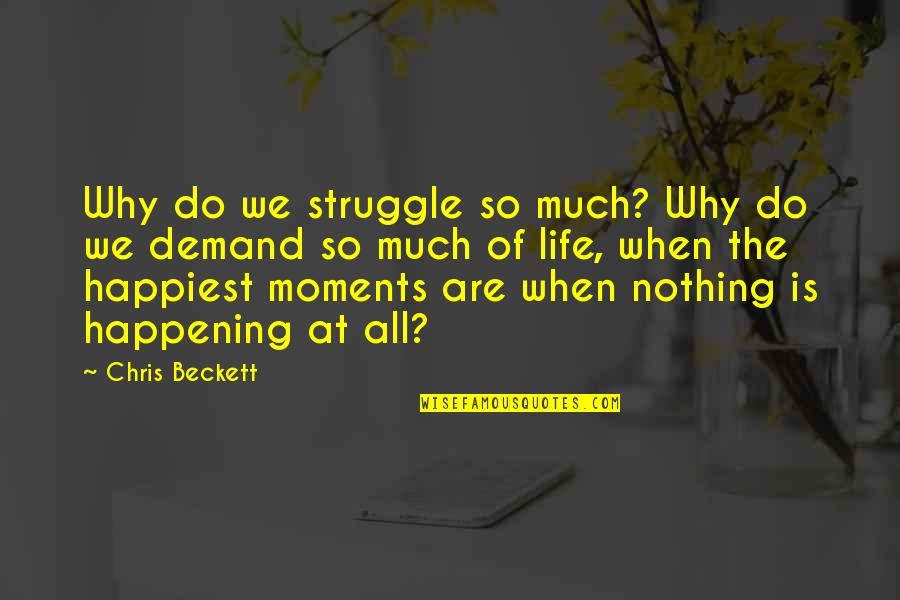 Life Of Struggle Quotes By Chris Beckett: Why do we struggle so much? Why do