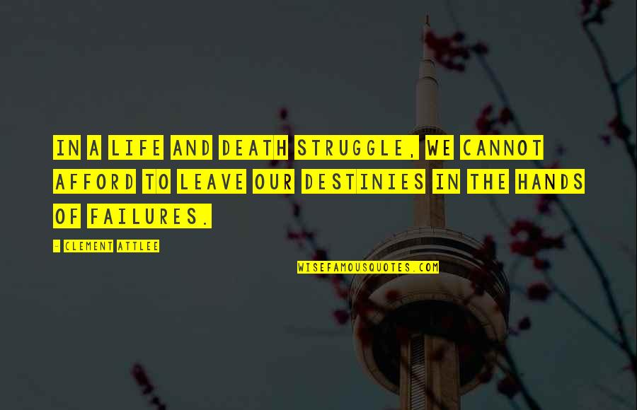 Life Of Struggle Quotes By Clement Attlee: In a life and death struggle, we cannot